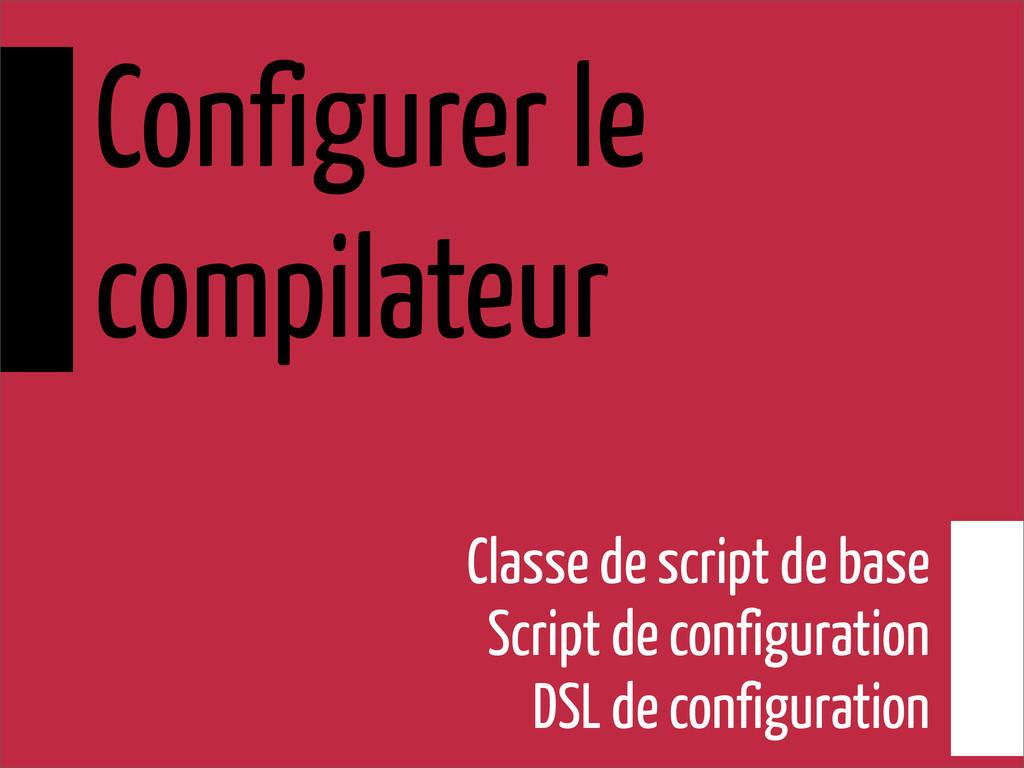 Configurer le compilateur Classe de script de b...