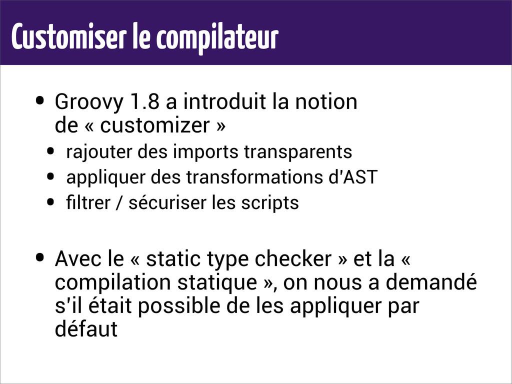 Customiser le compilateur • Groovy 1.8 a introd...