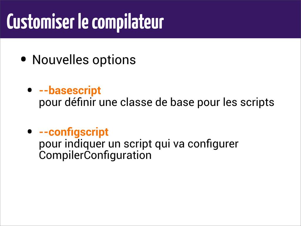 Customiser le compilateur • Nouvelles options •...
