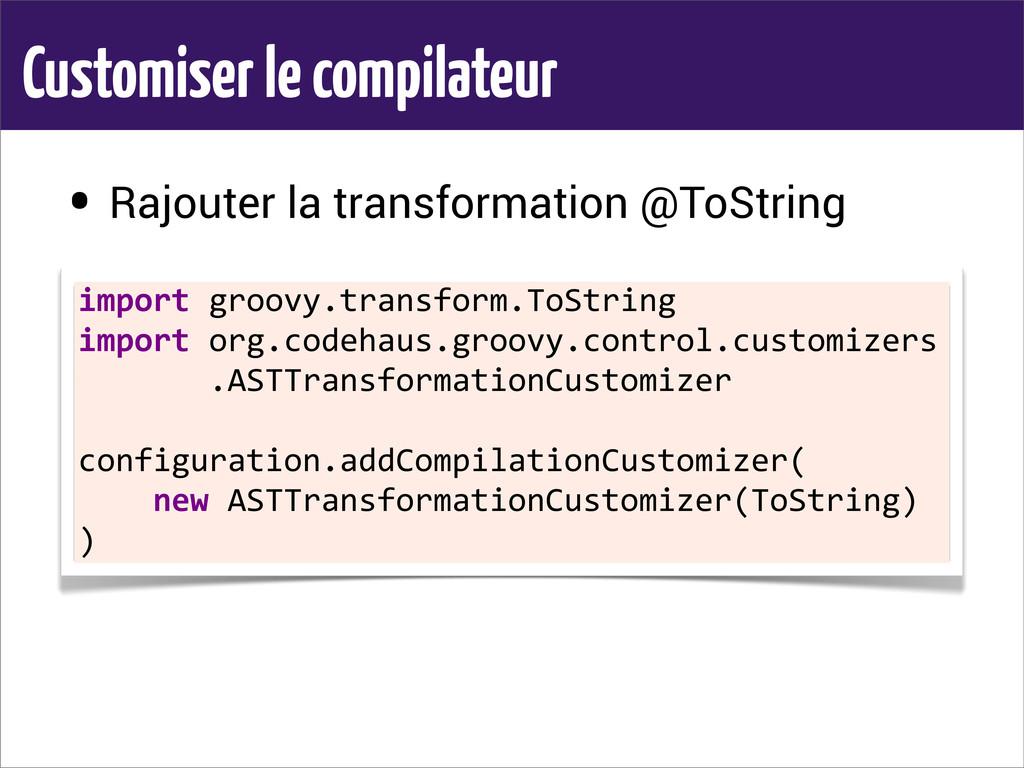 Customiser le compilateur • Rajouter la transfo...