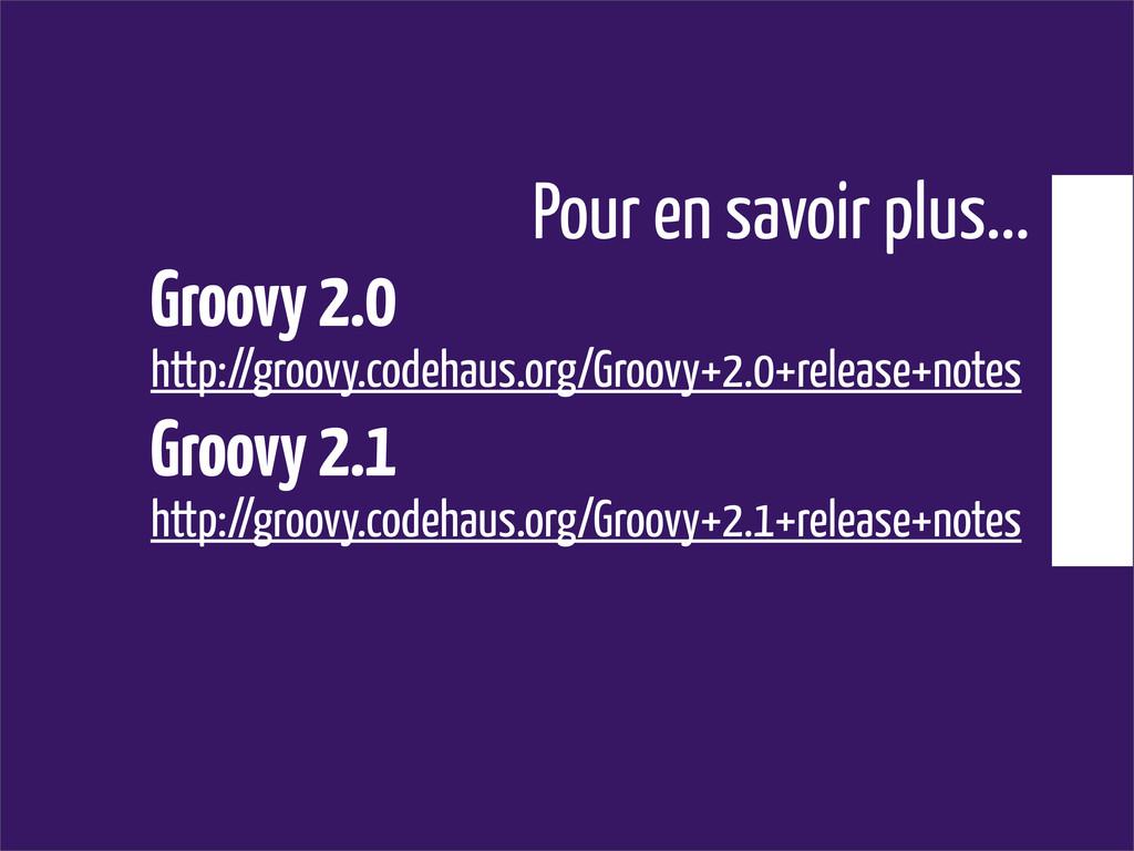 Pour en savoir plus... Groovy 2.0 http://groovy...