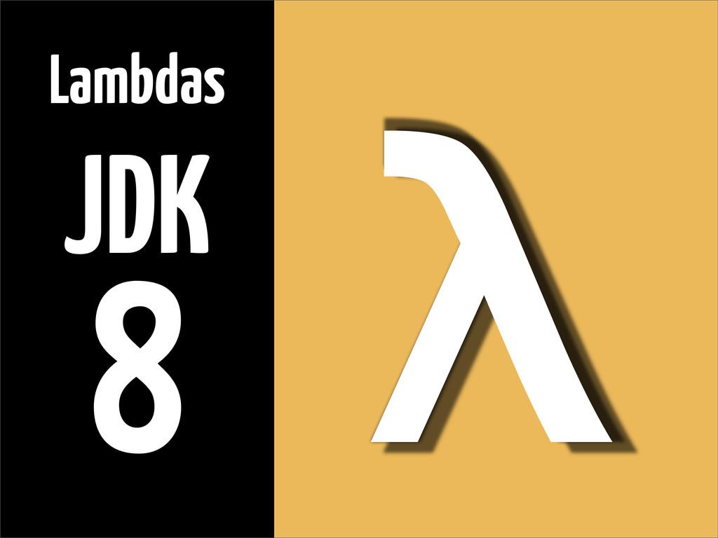 λ Lambdas JDK 8