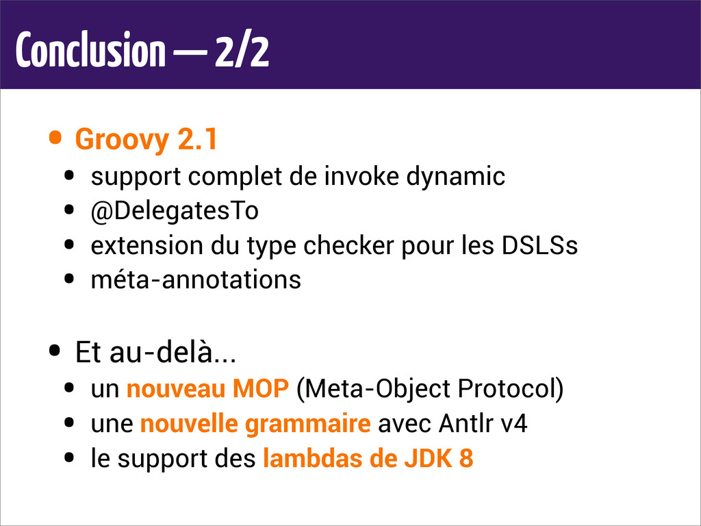 Conclusion — 2/2 • Groovy 2.1 • support complet...