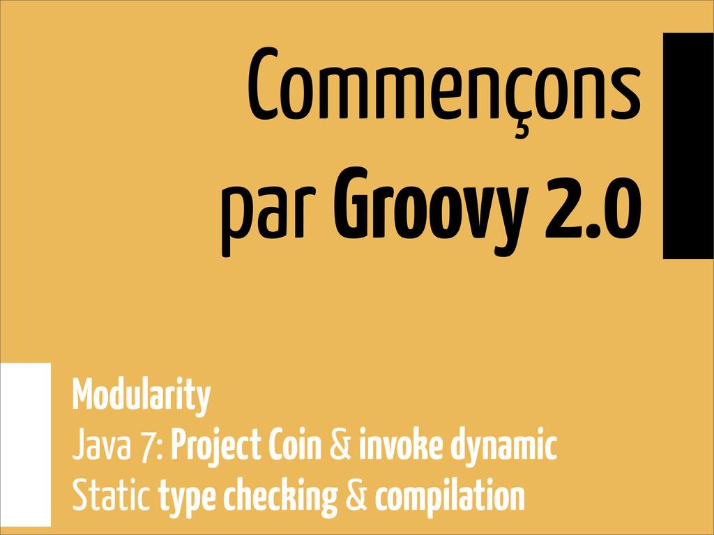 Commençons par Groovy 2.0 Modularity Java 7: Pr...