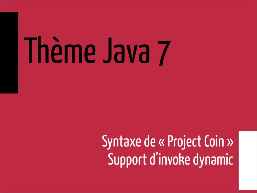 Thème Java 7 Syntaxe de « Project Coin » Suppor...