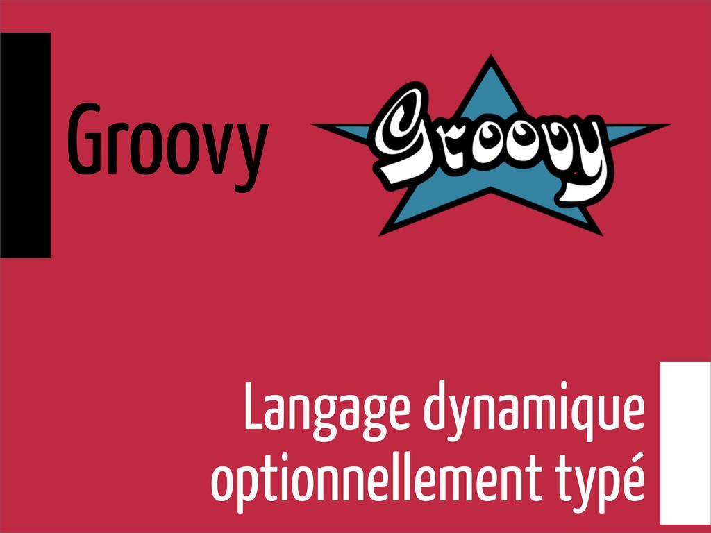 Langage dynamique optionnellement typé Groovy