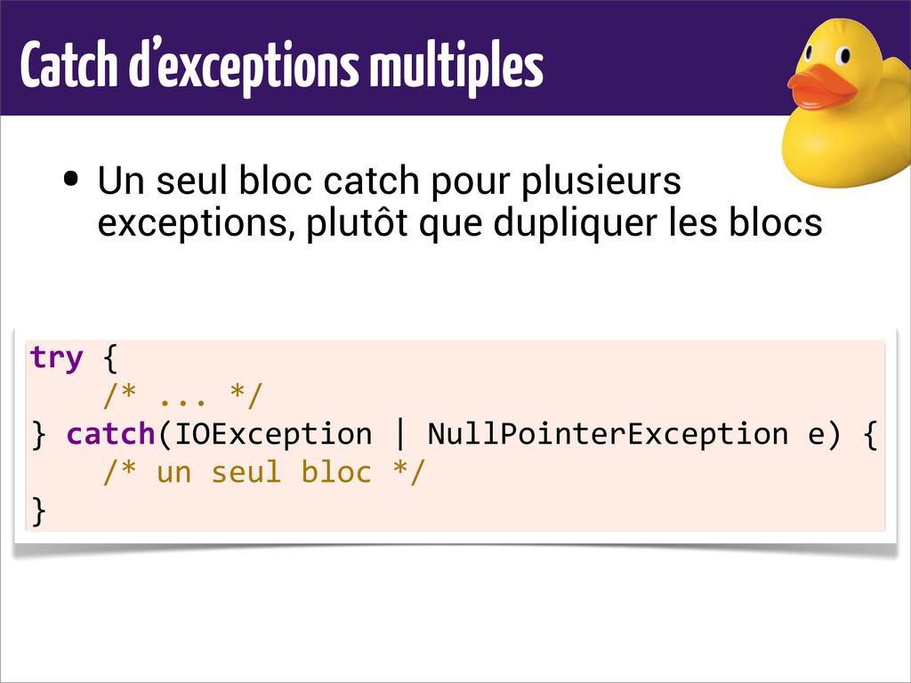Catch d'exceptions multiples • Un seul bloc cat...