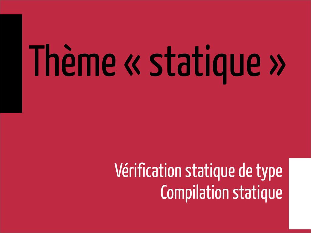 Thème « statique » Vérification statique de typ...