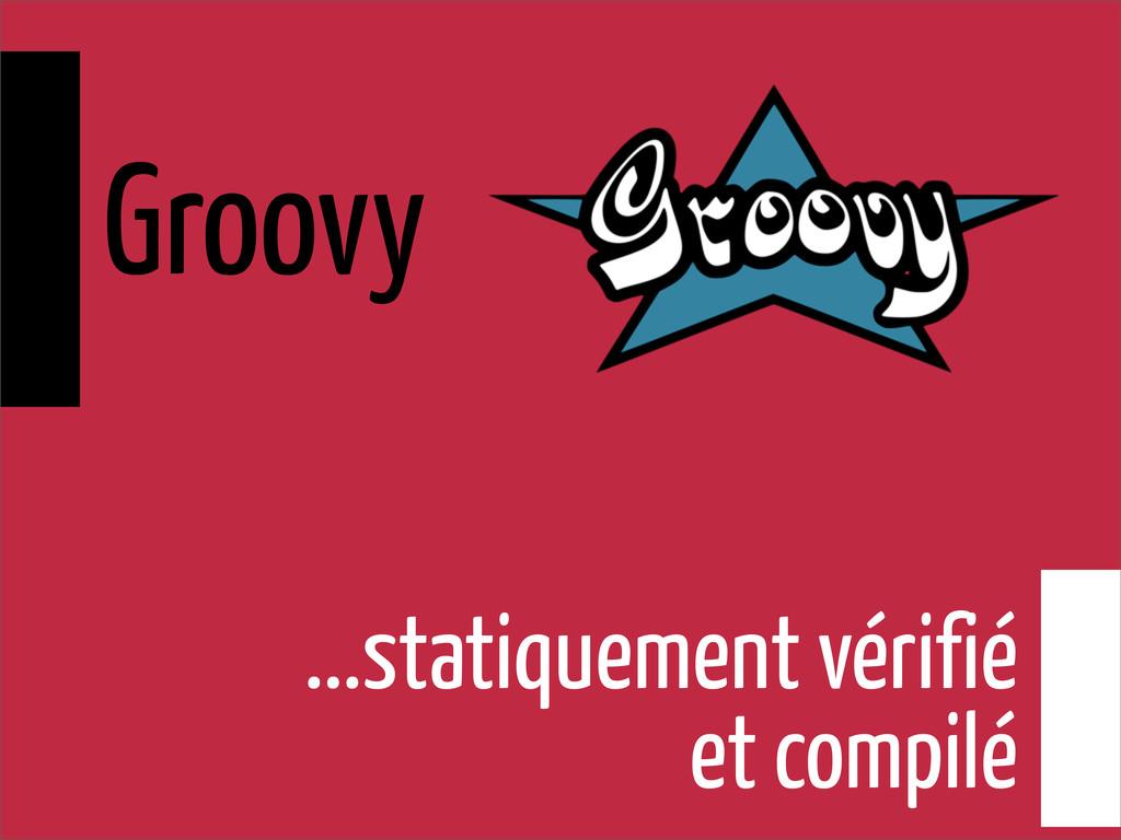 ...statiquement vérifié et compilé Groovy