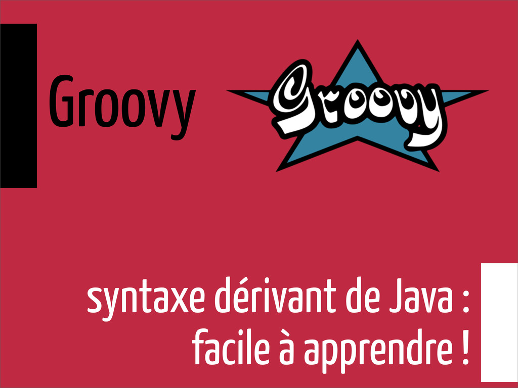 syntaxe dérivant de Java : facile à apprendre !...