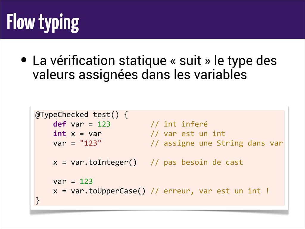 Flow typing • La vérification statique « suit » ...