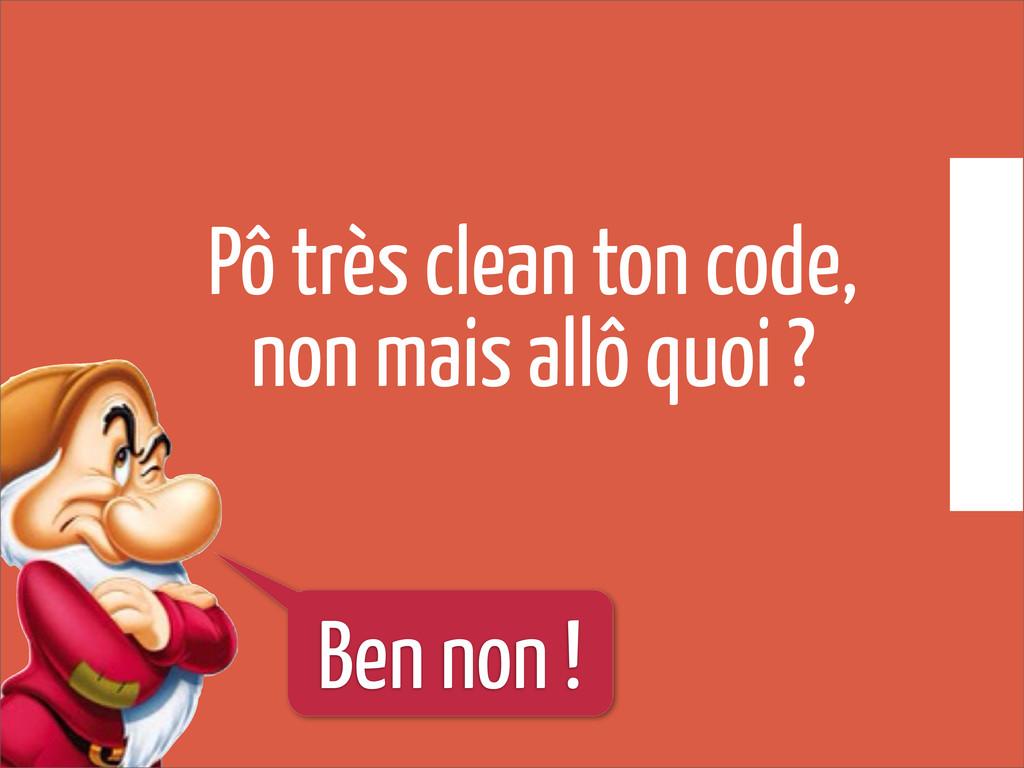 Pô très clean ton code, non mais allô quoi ? Be...
