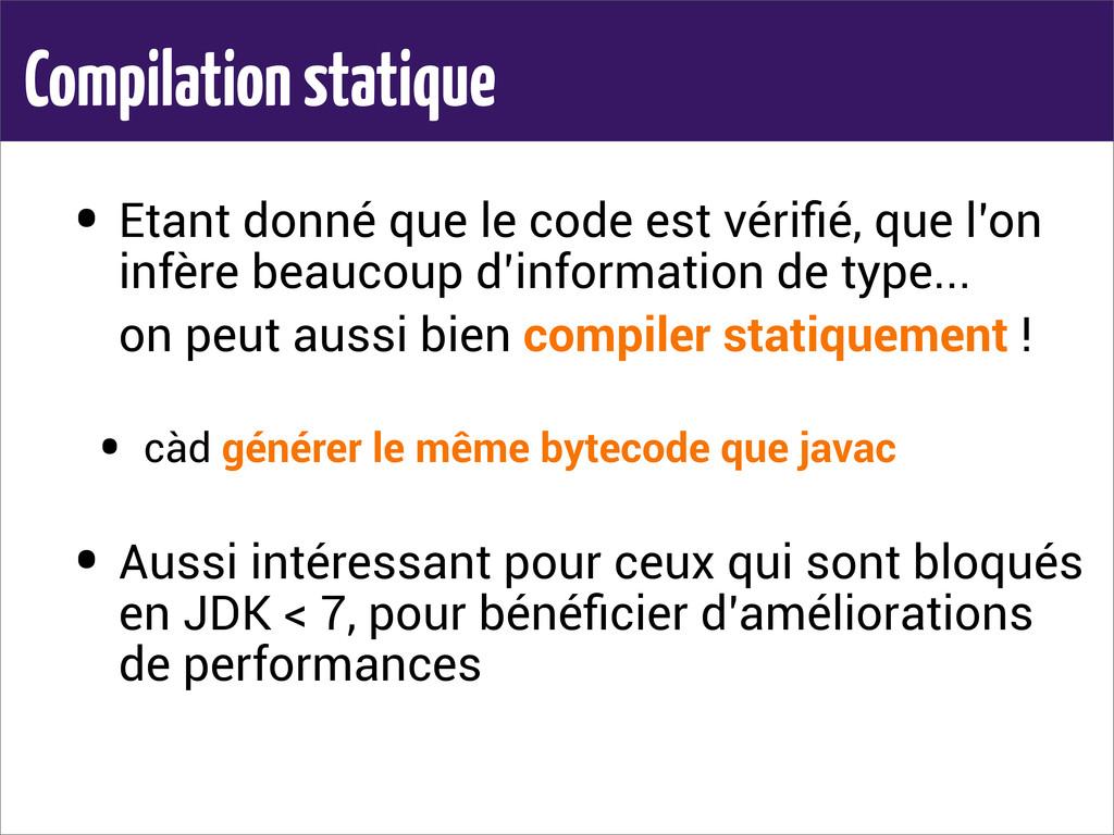 Compilation statique • Etant donné que le code ...