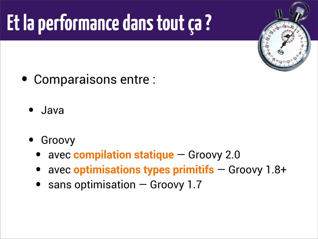 Et la performance dans tout ça ? • Comparaisons...