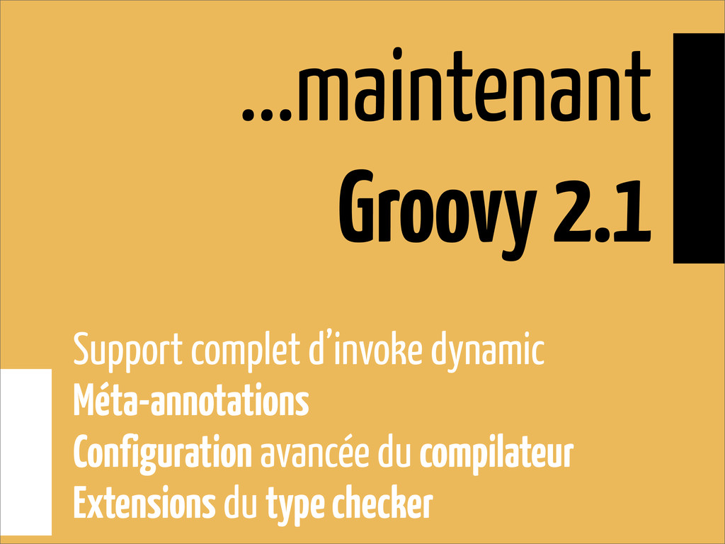 ...maintenant Groovy 2.1 Support complet d'invo...