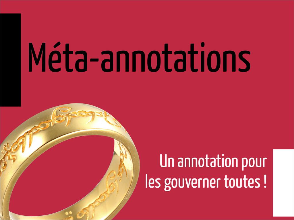 Méta-annotations Un annotation pour les gouvern...