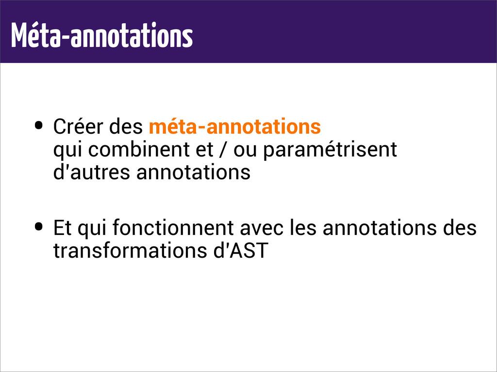 Méta-annotations • Créer des méta-annotations q...