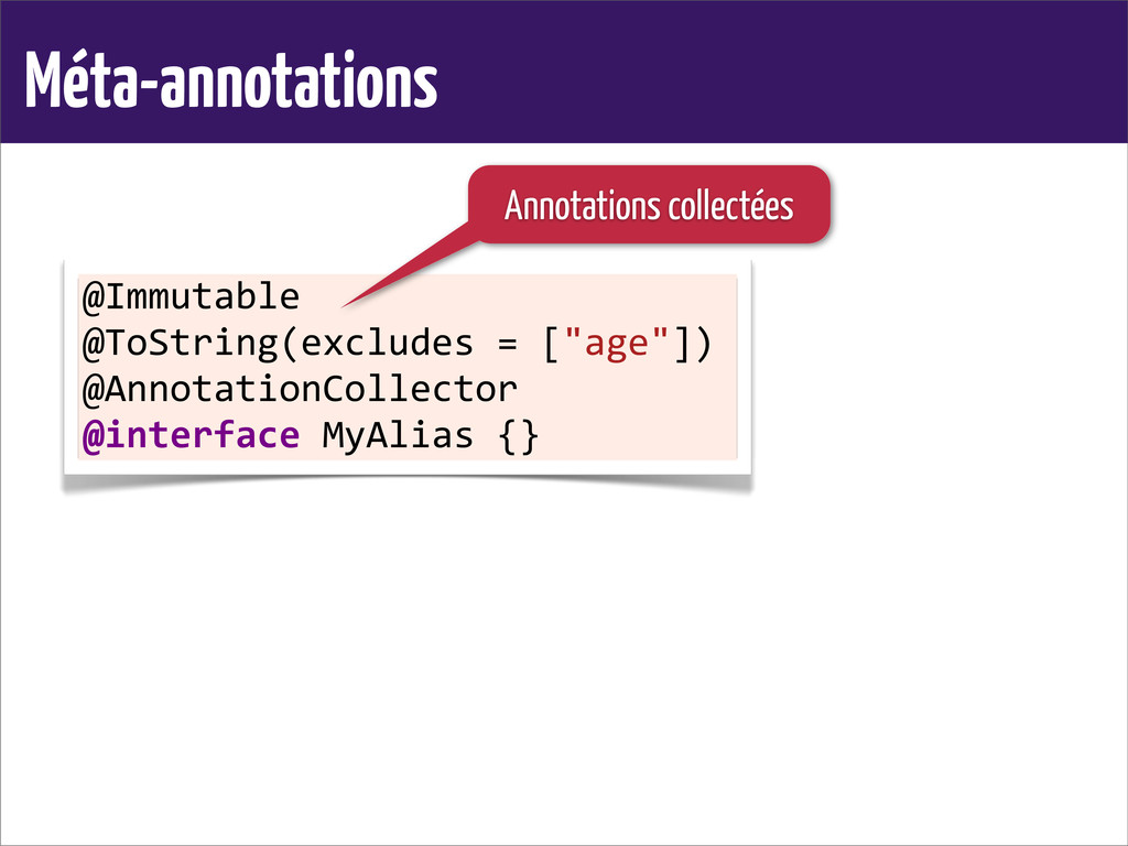 Méta-annotations @Immutable @ToString(excludes...