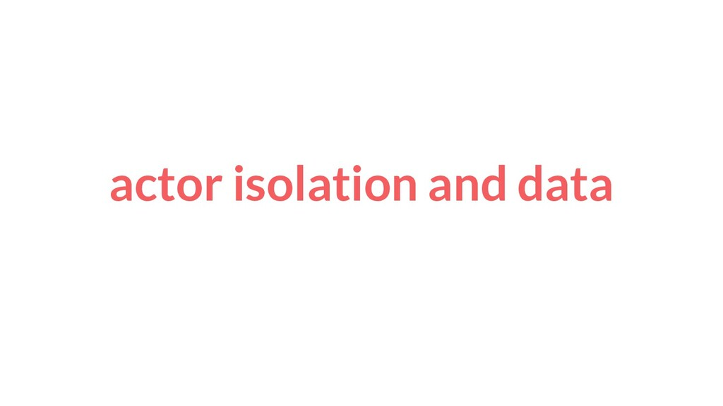 actor isolation and data