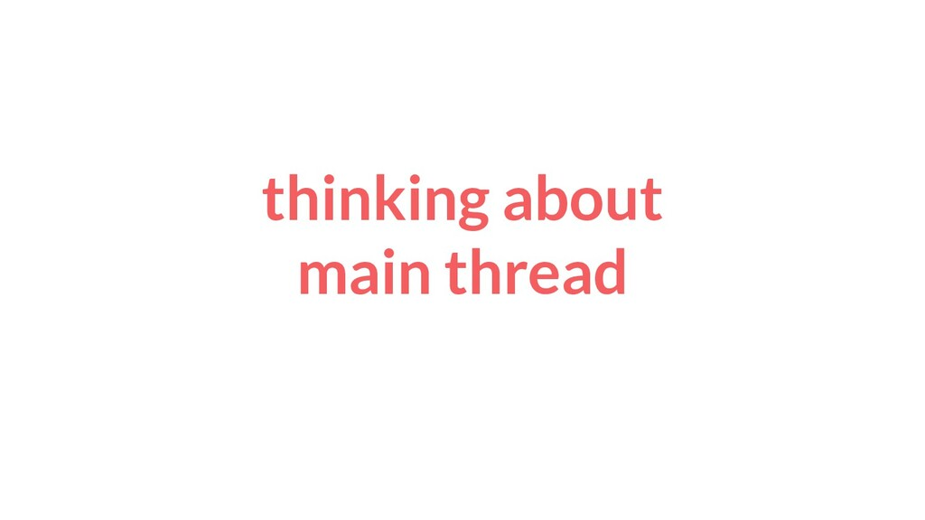 thinking about main thread