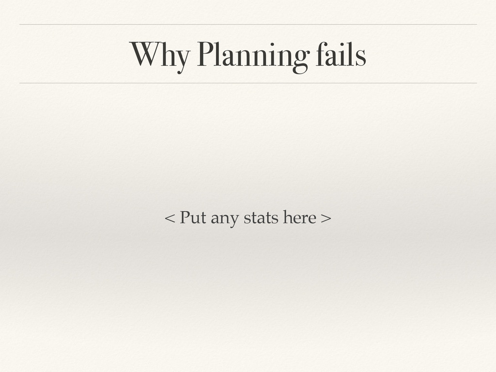 Why Planning fails < Put any stats here >