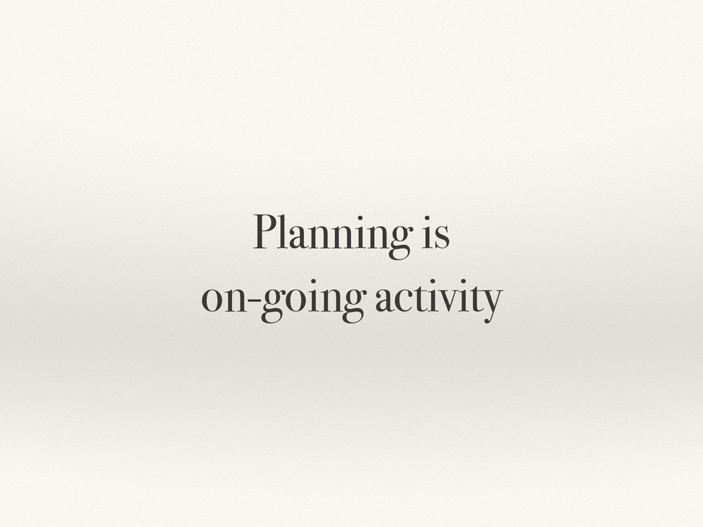 Planning is on-going activity