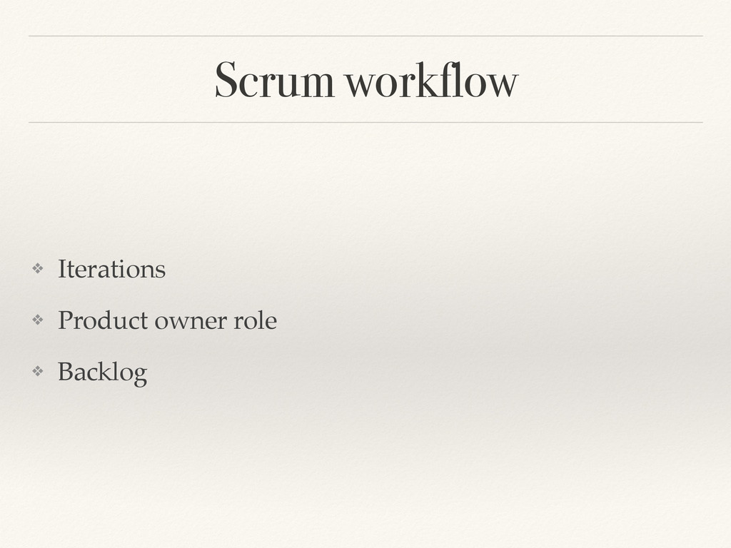 Scrum workflow ❖ Iterations! ❖ Product owner ro...