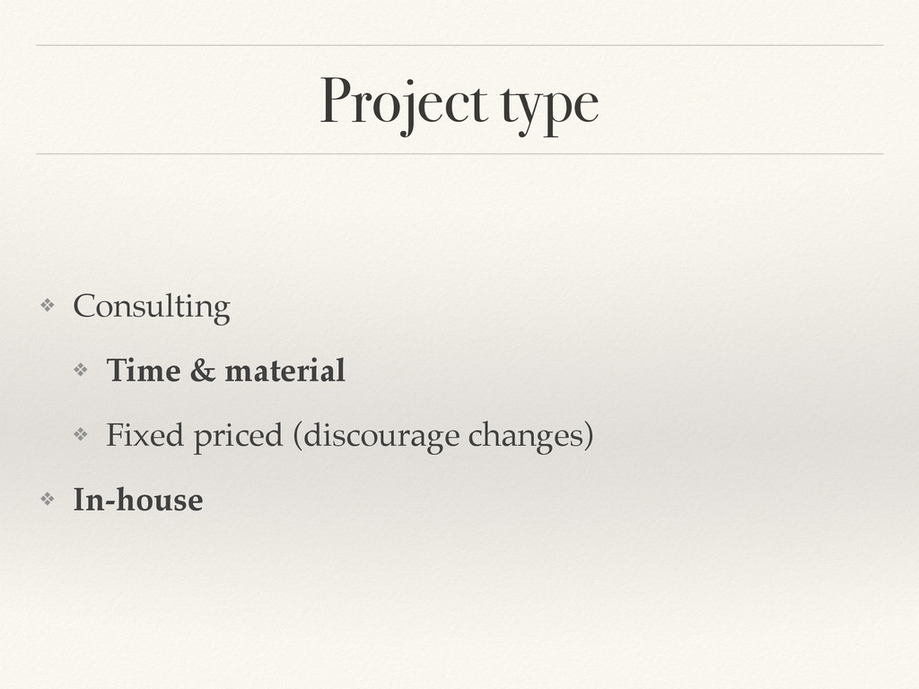 Project type ❖ Consulting! ❖ Time & material! ❖...