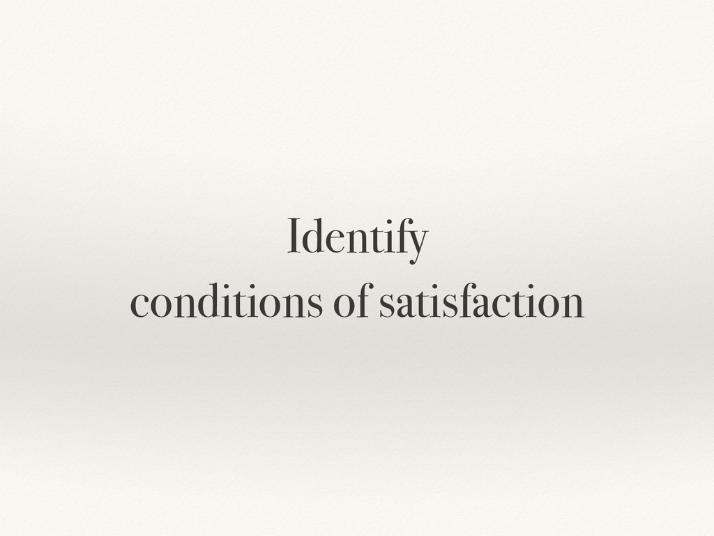 Identify conditions of satisfaction