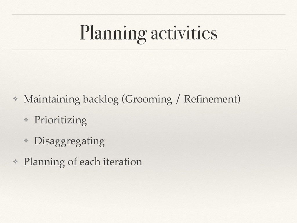 Planning activities ❖ Maintaining backlog (Groo...