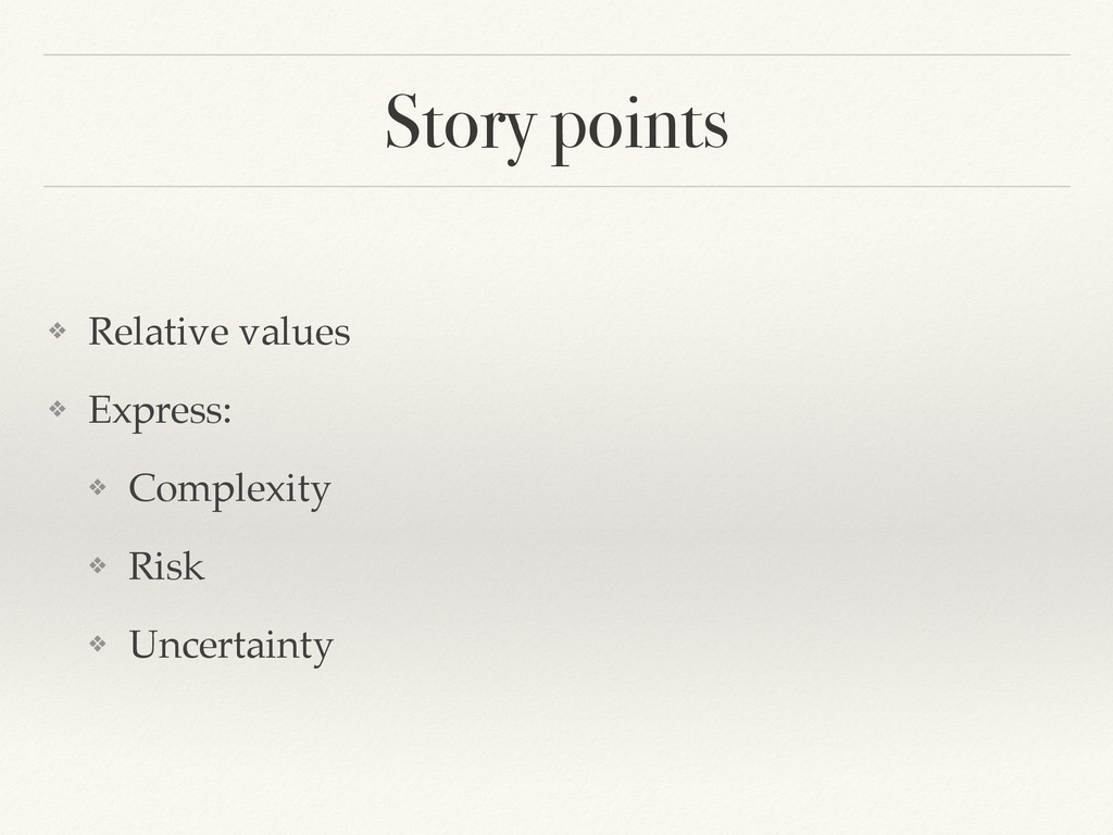 Story points ❖ Relative values! ❖ Express:! ❖ C...