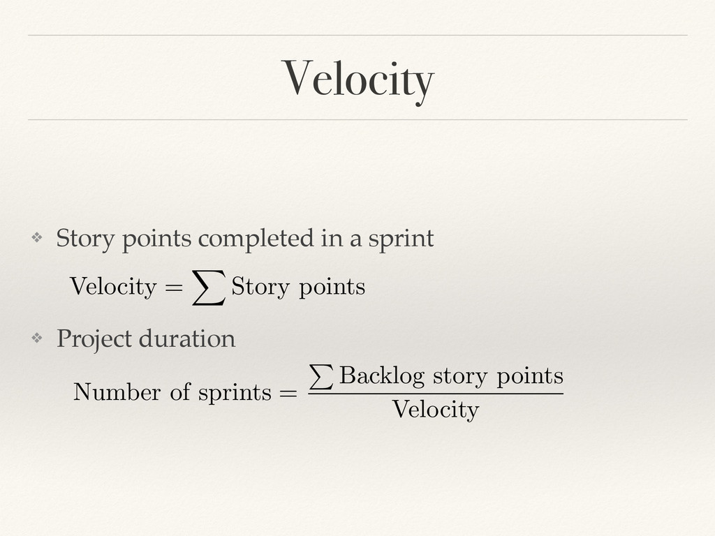 Velocity ❖ Story points completed in a sprint! ...