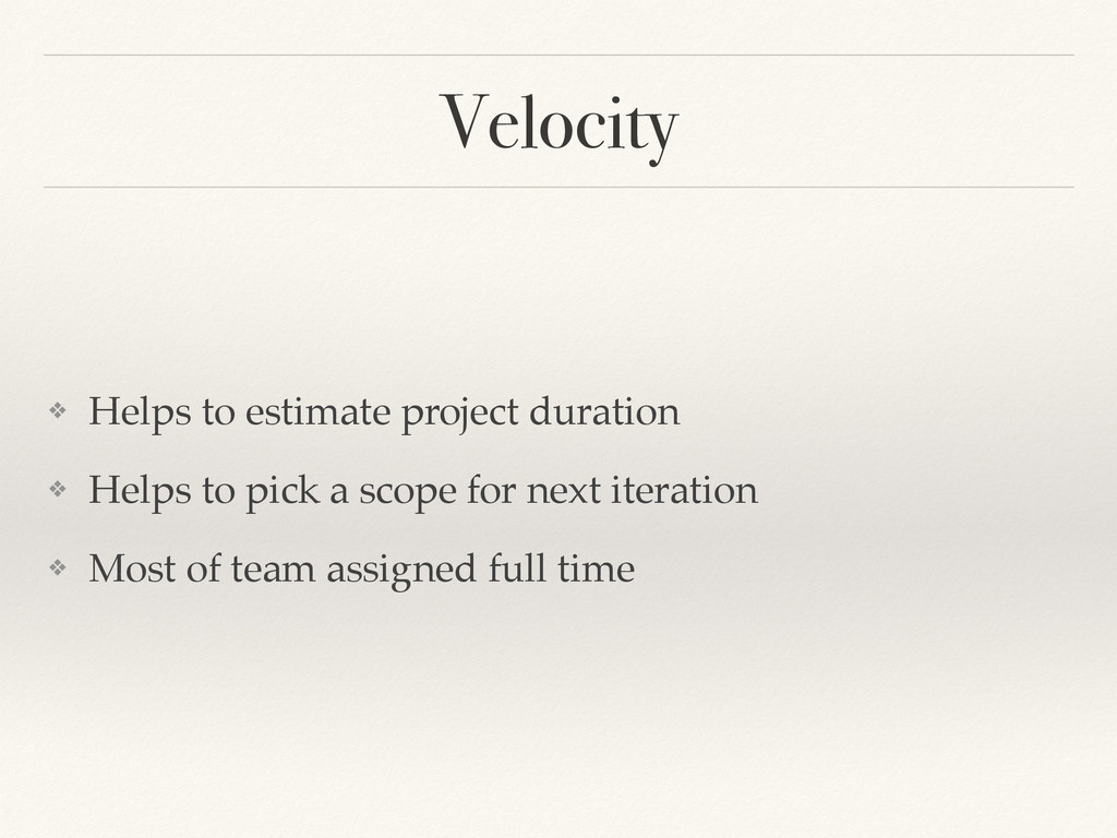 Velocity ❖ Helps to estimate project duration! ...