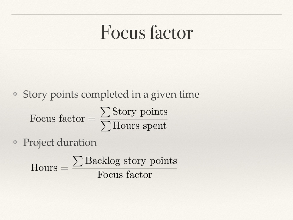 Focus factor ❖ Story points completed in a give...