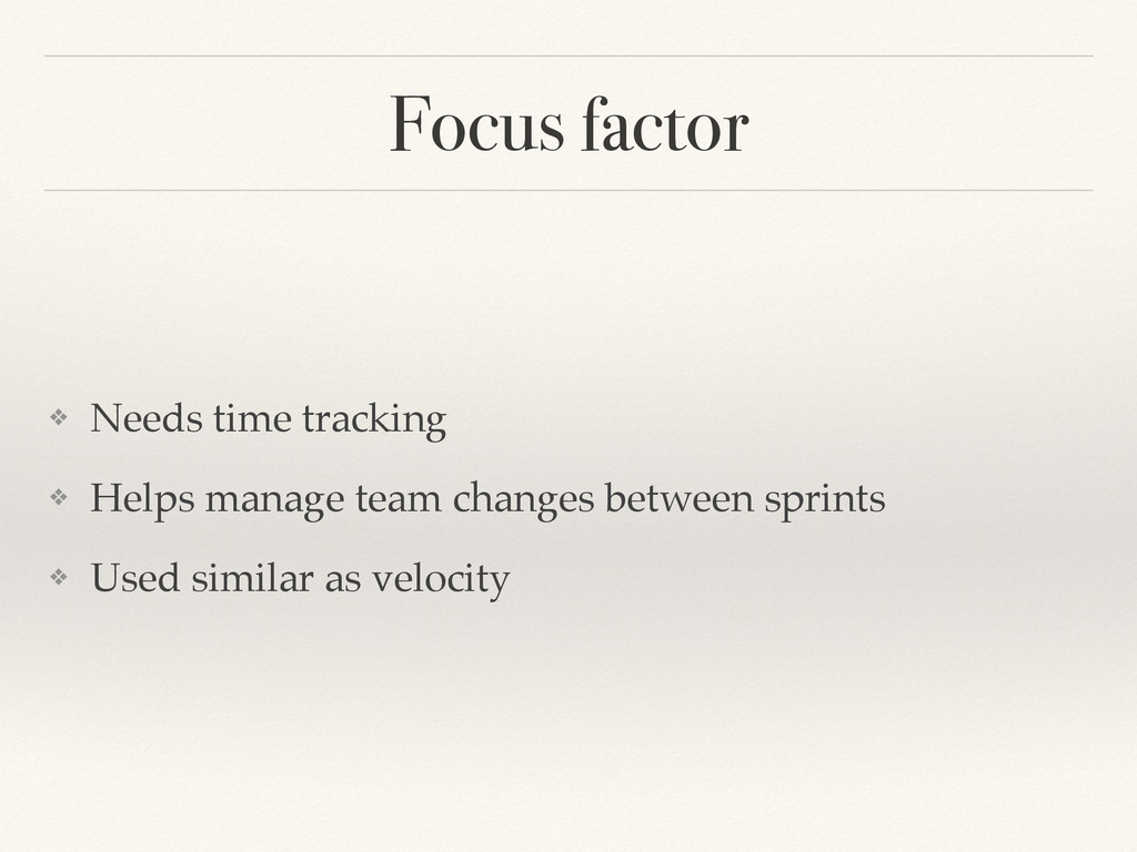 Focus factor ❖ Needs time tracking! ❖ Helps man...