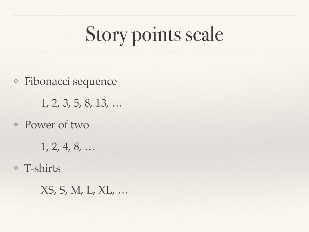 Story points scale ❖ Fibonacci sequence! ! ! 1,...