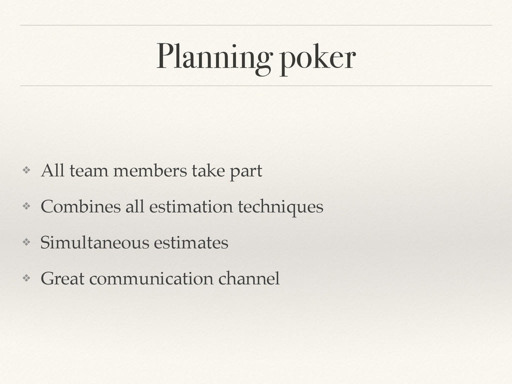 Planning poker ❖ All team members take part! ❖ ...