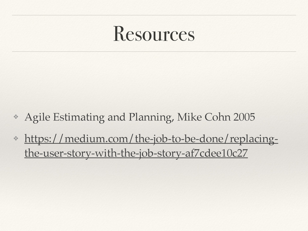 Resources ❖ Agile Estimating and Planning, Mike...