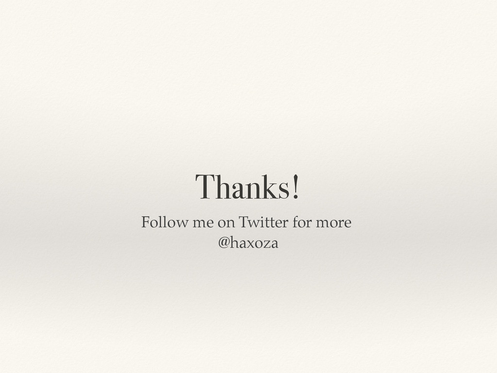 Thanks! Follow me on Twitter for more! @haxoza