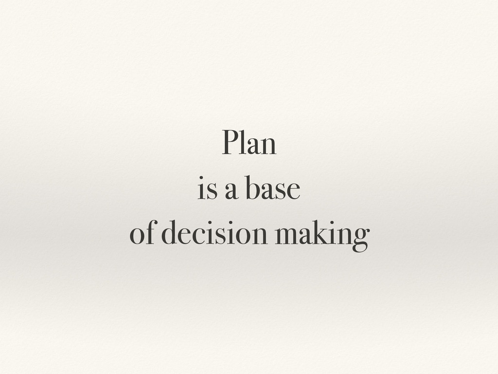 Plan is a base of decision making