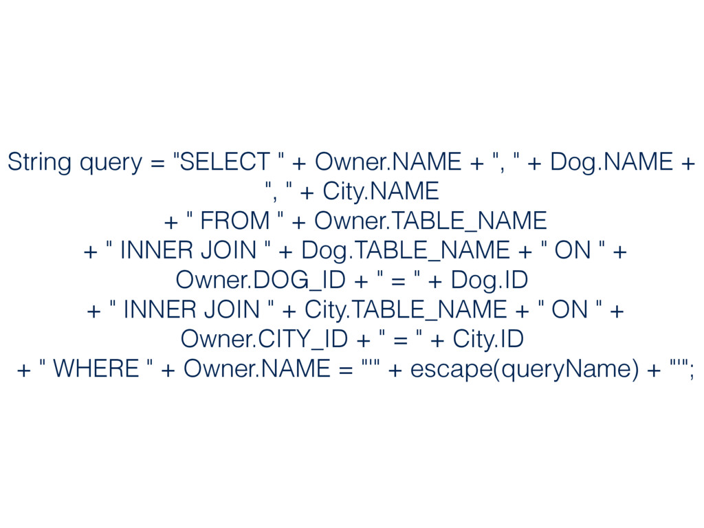 """String query = """"SELECT """" + Owner.NAME + """", """" + ..."""