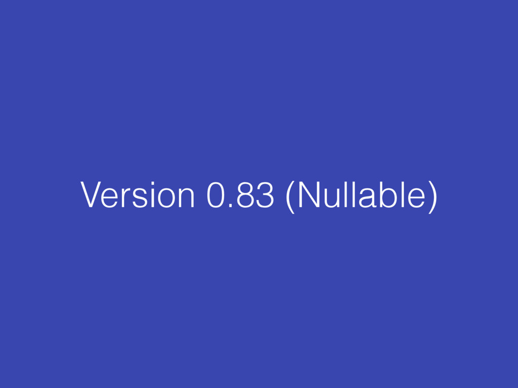 Version 0.83 (Nullable)