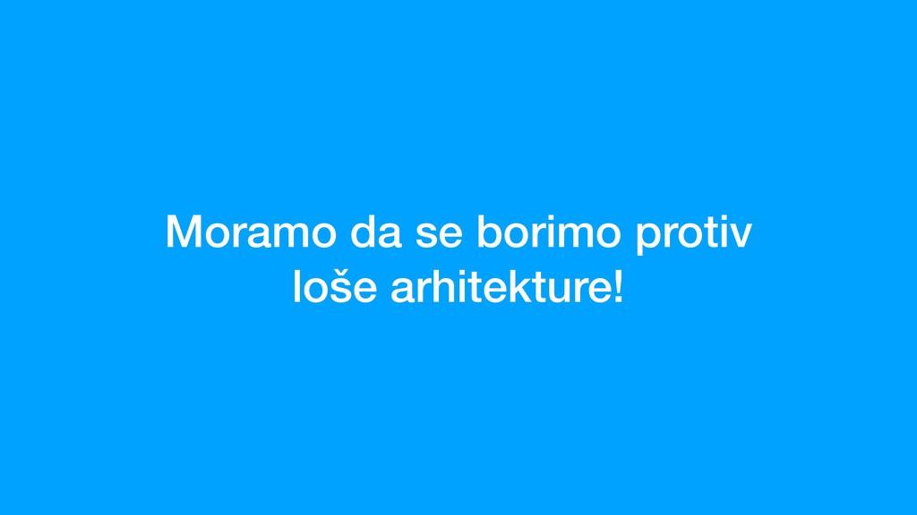 Moramo da se borimo protiv loše arhitekture!