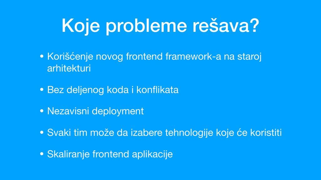 Koje probleme rešava? • Korišćenje novog fronte...