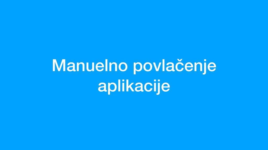 Manuelno povlačenje aplikacije