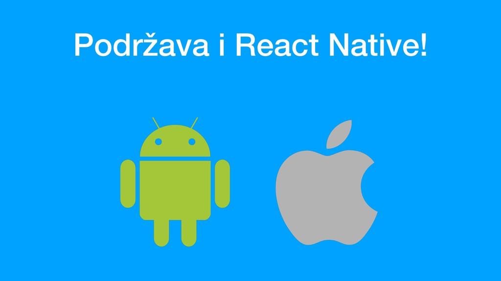 Podržava i React Native!