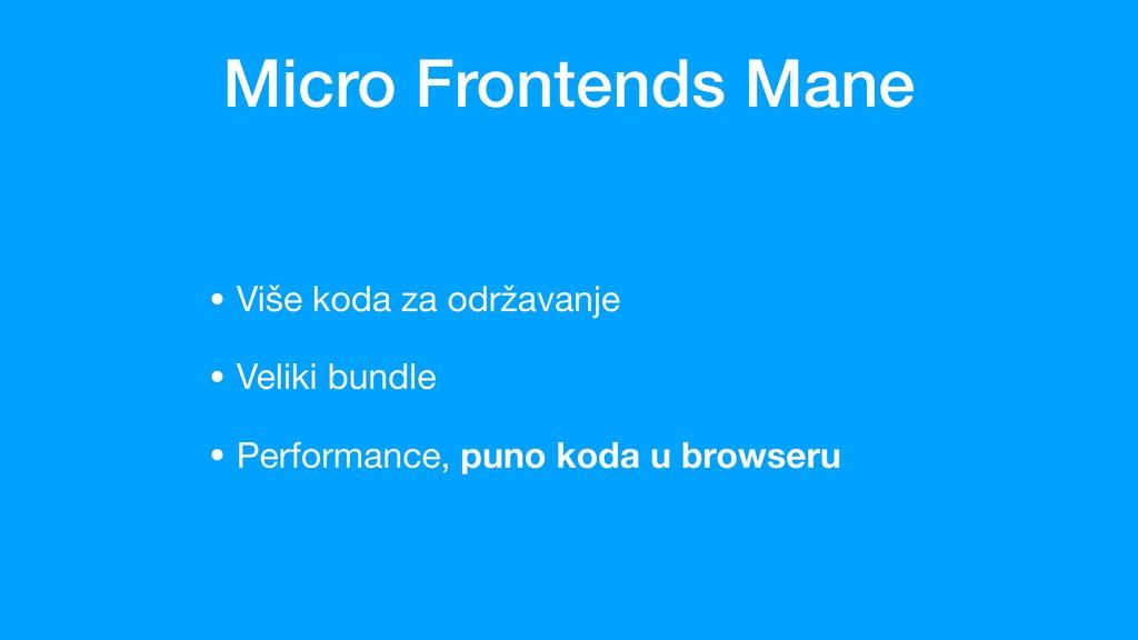 Micro Frontends Mane • Više koda za održavanje ...