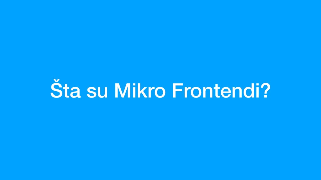 Šta su Mikro Frontendi?