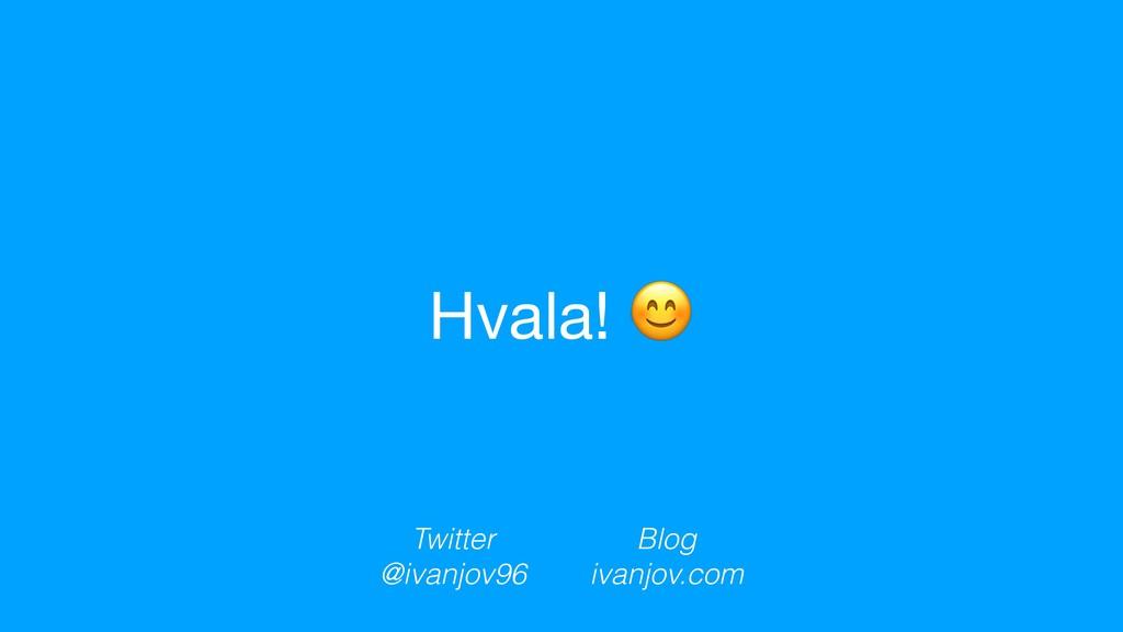 Hvala!  Blog ivanjov.com Twitter @ivanjov96