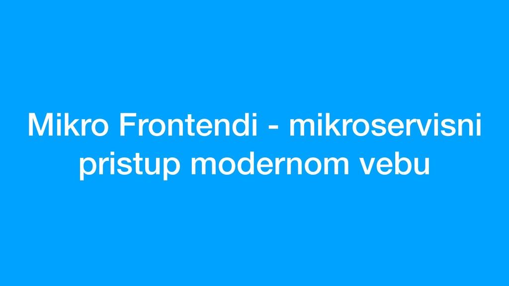 Mikro Frontendi - mikroservisni pristup moderno...